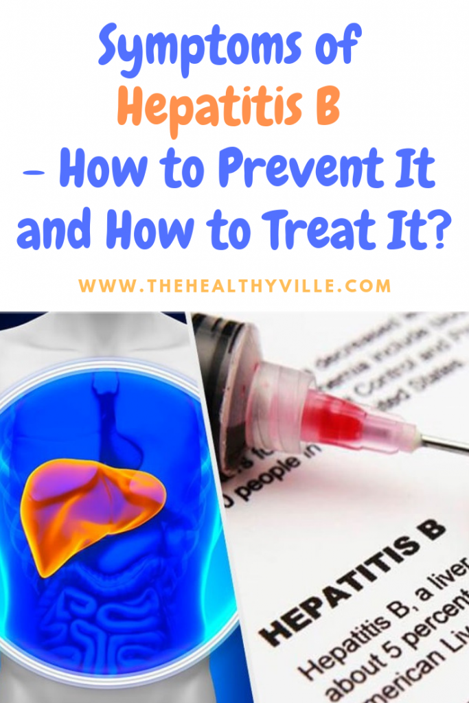Symptoms of Hepatitis B - How to Prevent It and How to Treat It
