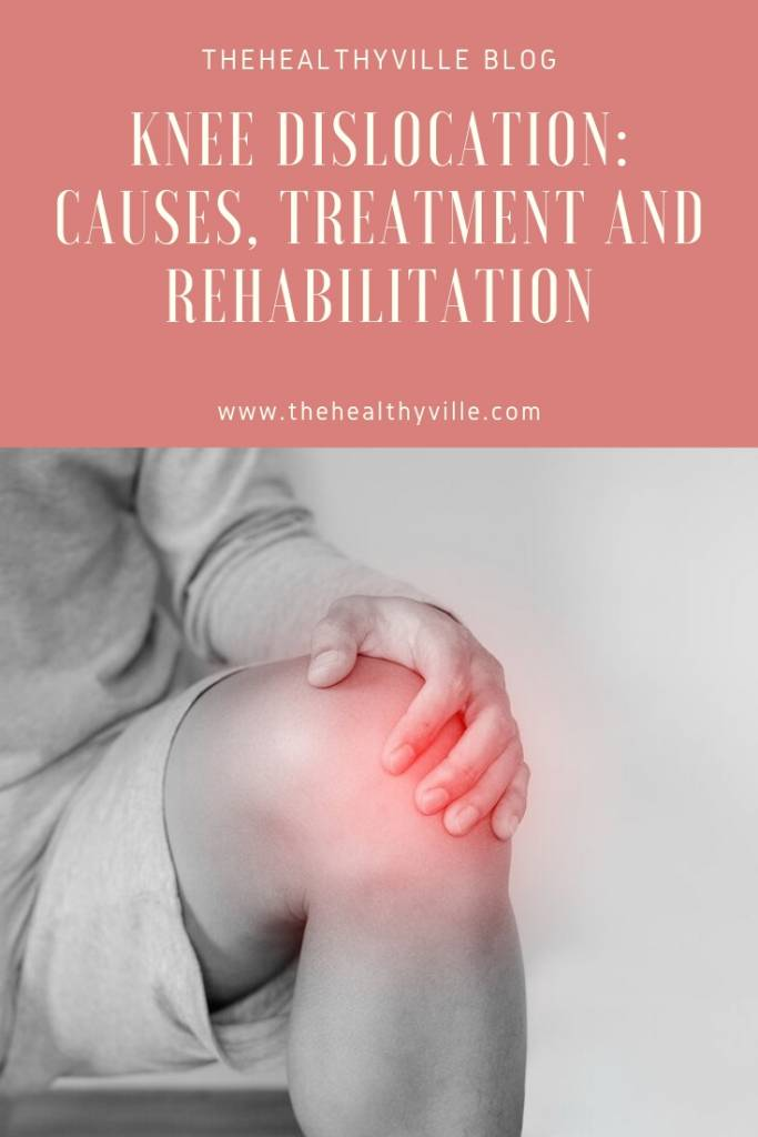 Knee Dislocation_ Causes, Treatment and Rehabilitation