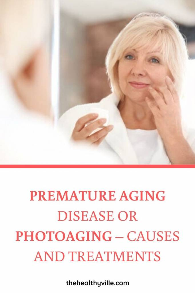 Premature Aging Disease or Photoaging – Causes and Treatments