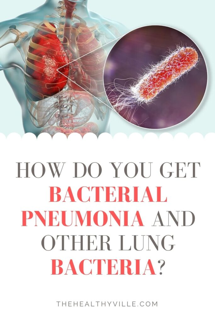 How Do You Get Bacterial Pneumonia and Other Lung Bacteria